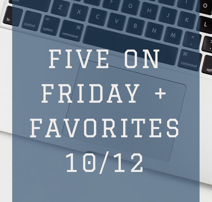Five on Friday + Favorites 10/12