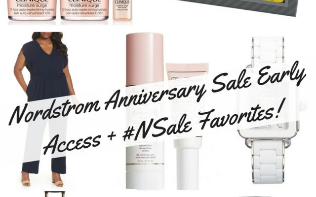 Nordstrom Anniversary Sale Early Access + #NSale Favorites!